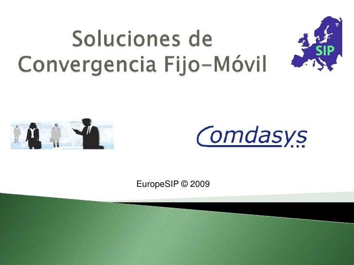 Soluciones de Convergencia Fijo-Móvil<br />EuropeSIP © 2009<br />