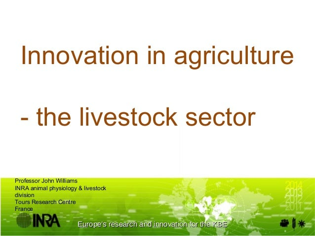 Europe's research and innovation for the KBEEurope's research and innovation for the KBE Innovation in agriculture - the l...
