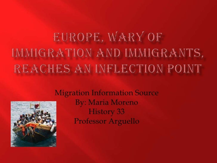 Europe, wary of immigration and immigrants,