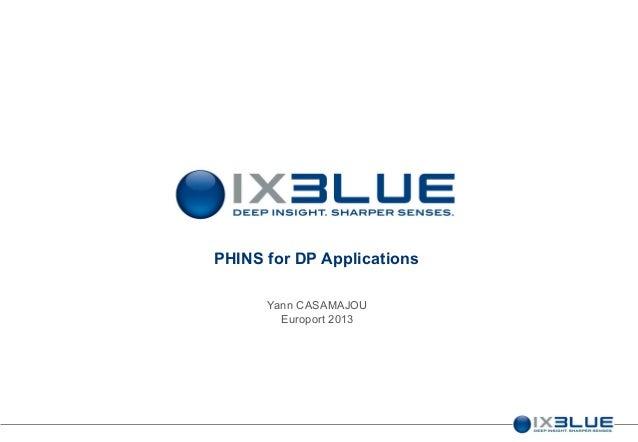 PHINS for DP Applications Yann CASAMAJOU Europort 2013