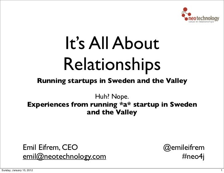 It's All About                                  Relationships                           Running startups in Sweden and the...