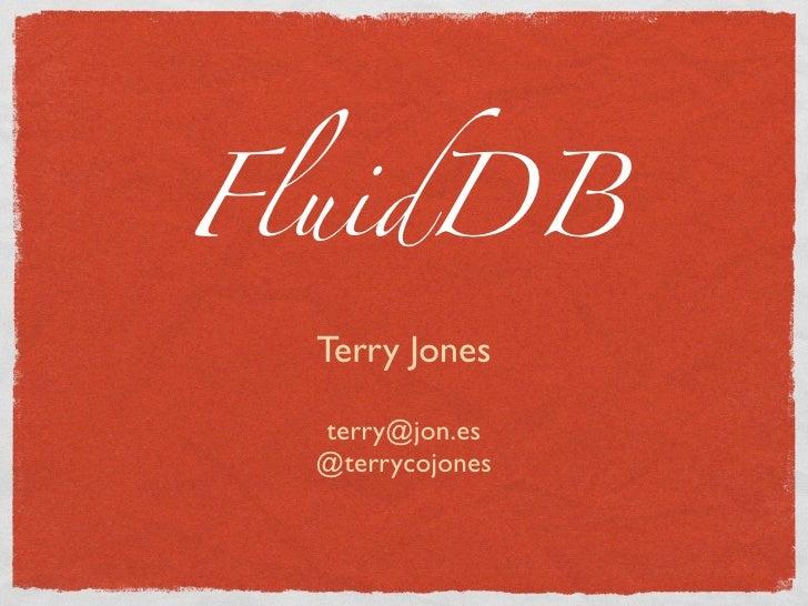 FluidDB   Terry Jones    terry@jon.es   @terrycojones