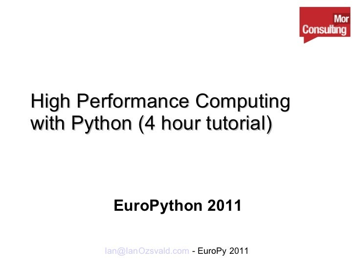 High Performance Computing with Python (4 hour tutorial) EuroPython 2011
