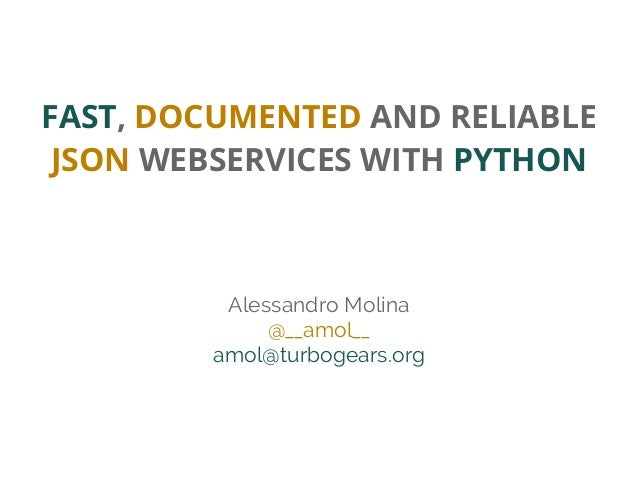 EuroPython 2013 - FAST, DOCUMENTED AND RELIABLE JSON BASED WEBSERVICES WITH PYTHON