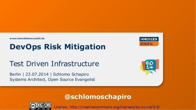 DevOps Risk Mitigation www.immobilienscout24.de Berlin | 23.07.2014 | Schlomo Schapiro Systems Architect, Open Source Evan...