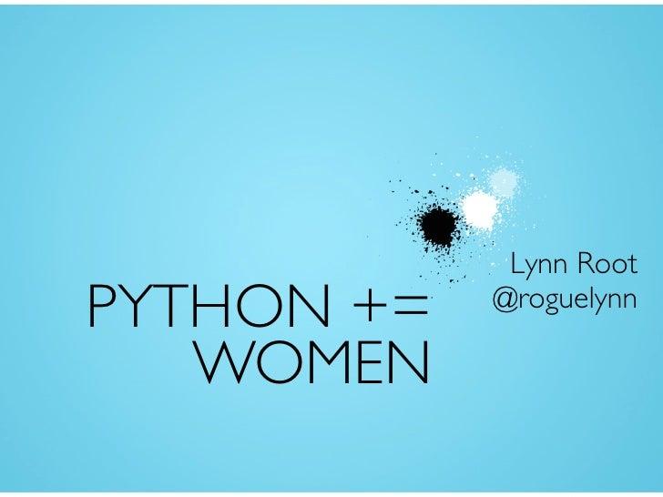 Lynn RootPYTHON +=   @roguelynn   WOMEN