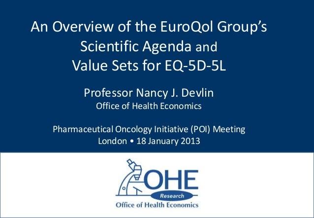 An Overview of the EuroQol Group's      Scientific Agenda and     Value Sets for EQ-5D-5L          Professor Nancy J. Devl...