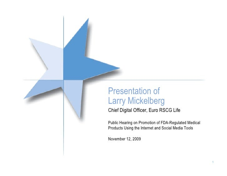Presentation of Larry Mickelberg Chief Digital Officer, Euro RSCG Life  Public Hearing on Promotion of FDA-Regulated Medic...