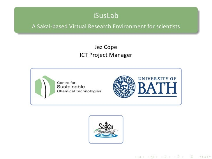 iSusLabA Sakai-based Virtual Research Environment for scientists                            Jez Cope                      ...