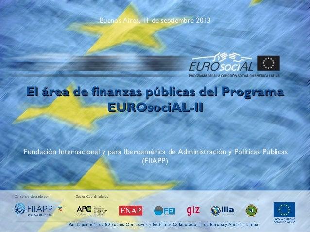 Buenos Aires, 11 de septiembre 2013  El área de finanzas públicas del Programa EUROsociAL-II Fundación Internacional y par...
