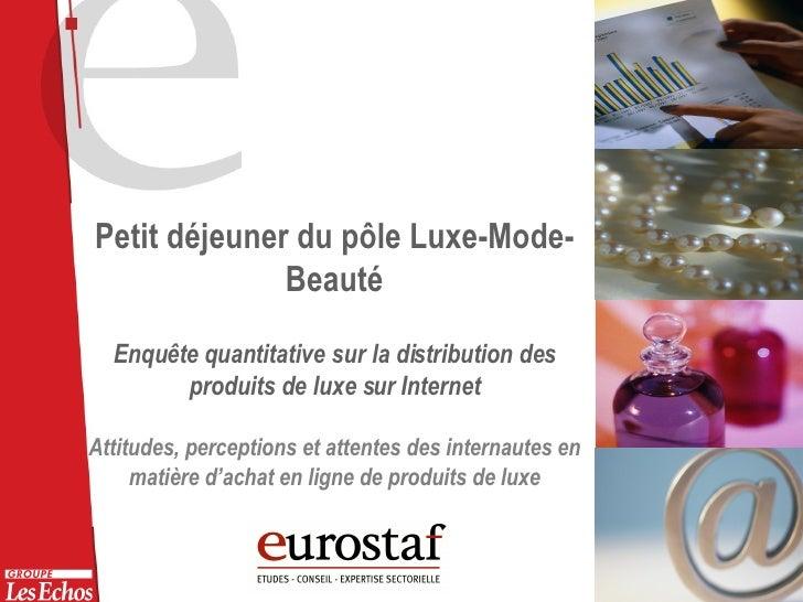 Petit déjeuner du pôle Luxe-Mode-Beauté Enquête quantitative sur la distribution des produits de luxe sur Internet Attitud...