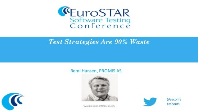 EuroSTAR 2013 - Test Strategies are 90 percent waste!