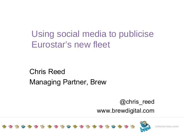 TITLE TO GO HERE Additional details Date Using social media to publicise Eurostar's new fleet Chris Reed Managing Partner,...