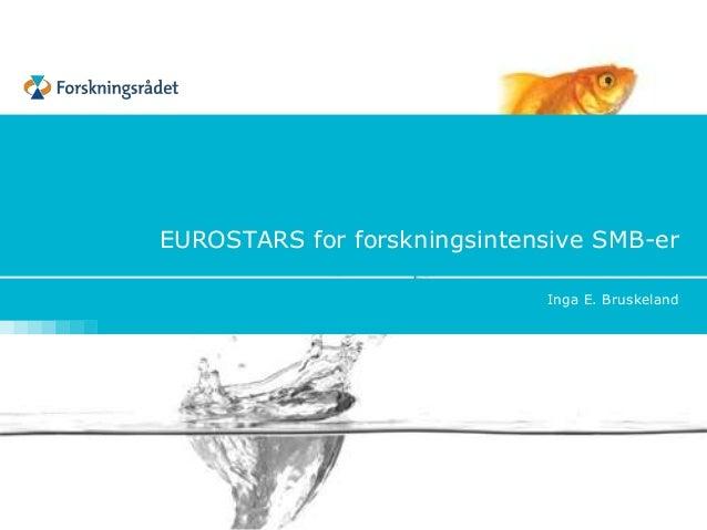 EUROSTARS for forskningsintensive SMB-er Inga E. Bruskeland