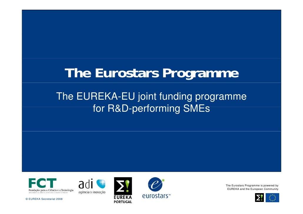 The Eurostars Programme                     The EUREKA-EU joint funding programme                           for R&D perfor...