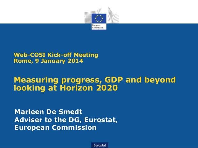 Web-COSI Kick-off Meeting Rome, 9 January 2014  Measuring progress, GDP and beyond looking at Horizon 2020 Marleen De Smed...