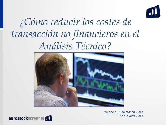 ¿Cómo reducir los costes detransacción no financieros en el      Análisis Técnico?                       Valencia, 7 de ma...