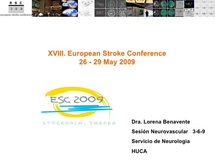 Dra. Lorena Benavente Sesión Neurovascular  3-6-9 Servicio de Neurología HUCA XVIII. European Stroke Conference 26 - 29 Ma...