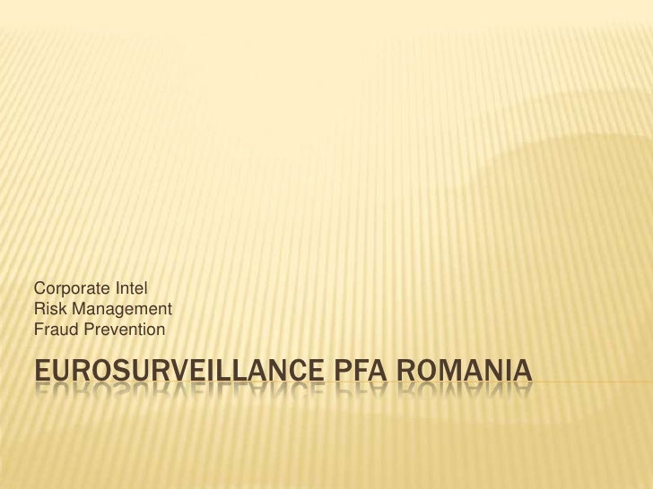 EurosurveillancePfA Romania<br />Corporate Intel<br />Risk Management <br />Fraud Prevention<br />