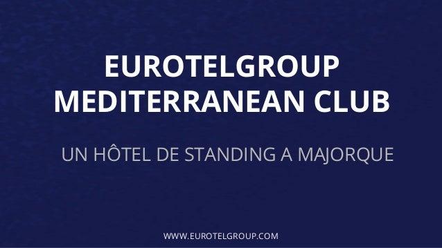 EUROTELGROUP MEDITERRANEAN CLUB UN HÔTEL DE STANDING A MAJORQUE WWW.EUROTELGROUP.COM