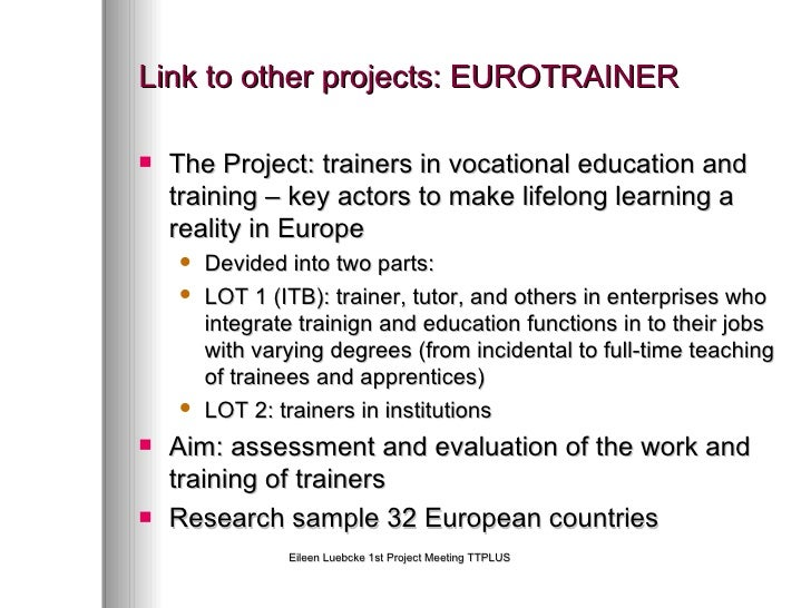 Link to other projects: EUROTRAINER <ul><li>The Project: trainers in vocational education and training – key actors to mak...
