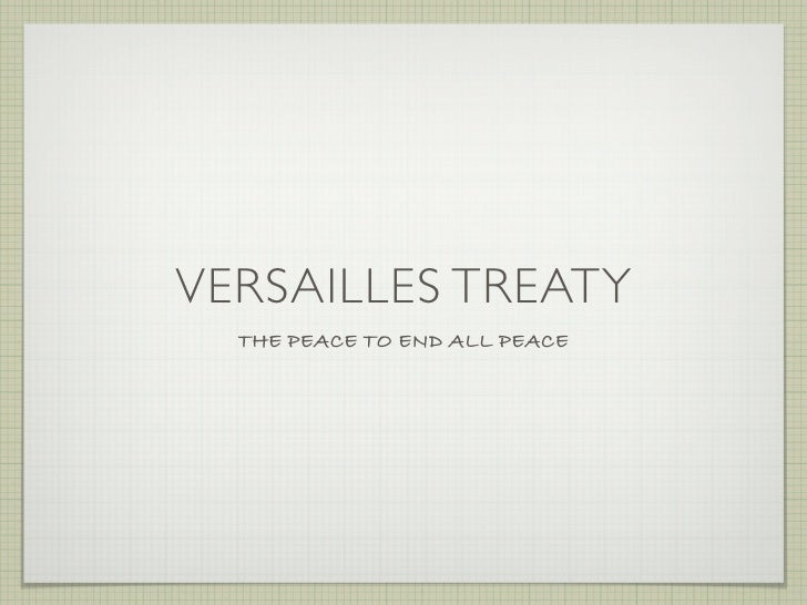 VERSAILLES TREATY   THE PEACE TO END ALL PEACE