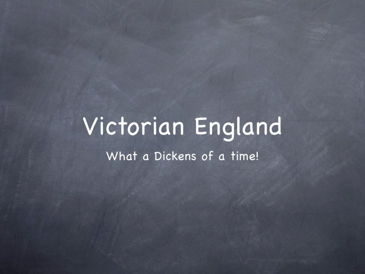 Victorian England   What a Dickens of a time!