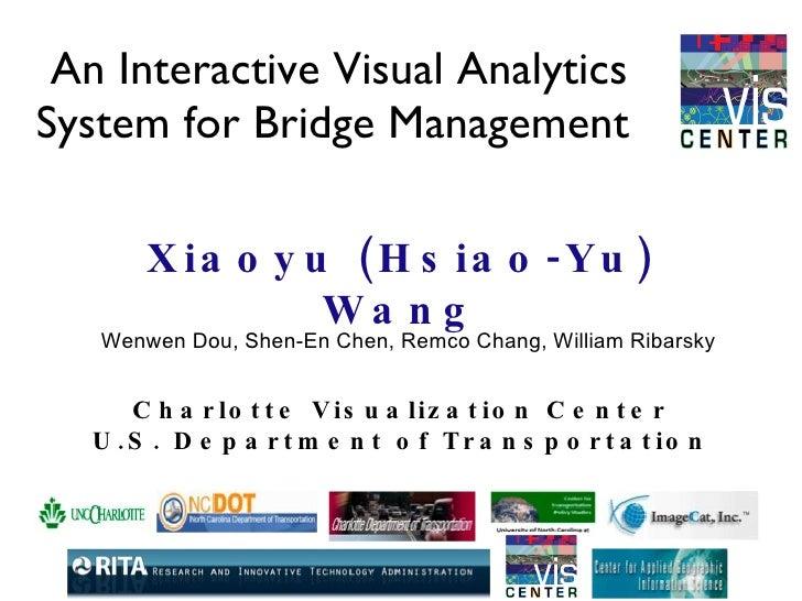 An Interactive Visual Analytics System for Bridge Management  <ul><li>Xiaoyu (Hsiao-Yu) Wang </li></ul>Charlotte Visualiza...