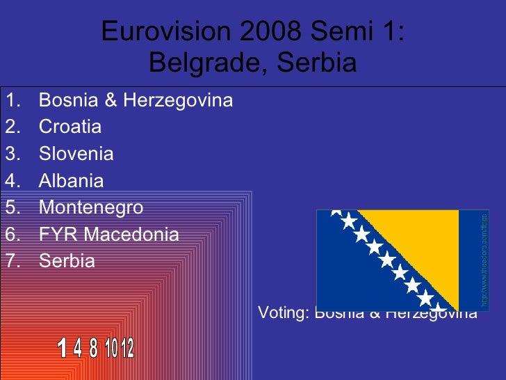 Eurovision 2008 Semi 1: Belgrade, Serbia <ul><li>Bosnia & Herzegovina </li></ul><ul><li>Croatia </li></ul><ul><li>Slovenia...