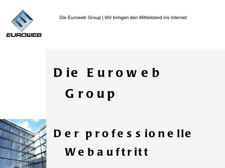 Die Euroweb Group | Wir bringen den Mittelstand ins InternetD ie E u r o w e b   G roupD e r p r o f e s s io n e lle   W ...