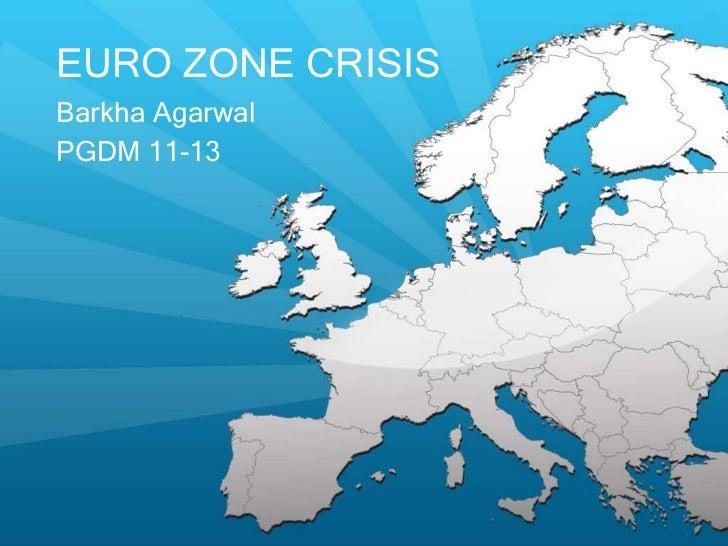 EURO ZONE CRISISBarkha AgarwalPGDM 11-13