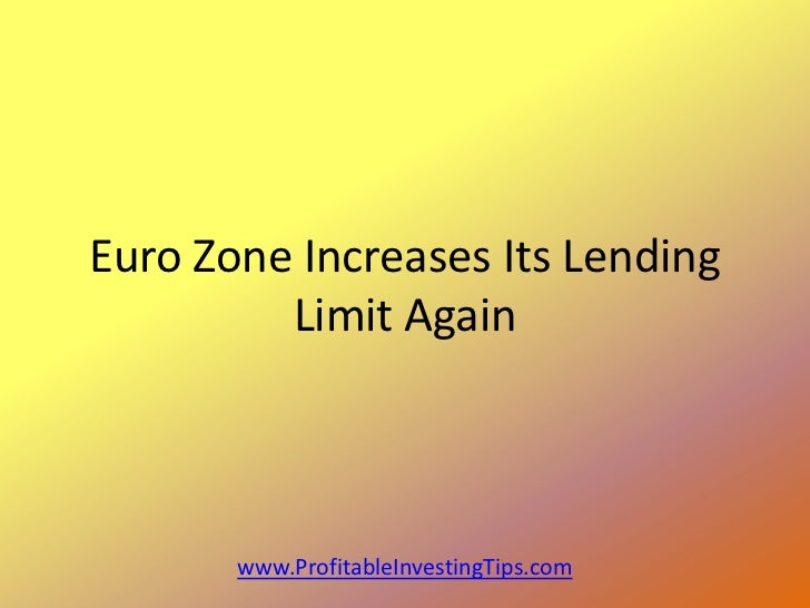 Euro Zone Increases Its Lending         Limit Again       www.ProfitableInvestingTips.com
