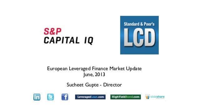 European Leveraged Finance Market UpdateJune, 2013Sucheet Gupte - DirectorText
