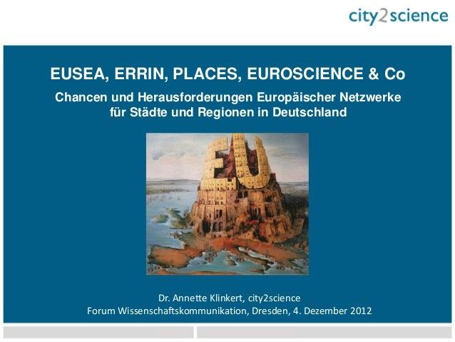 EUSEA, ERRIN, PLACES, EUROSCIENCE & CoChancen und Herausforderungen Europäischer Netzwerke        für Städte und Regionen ...