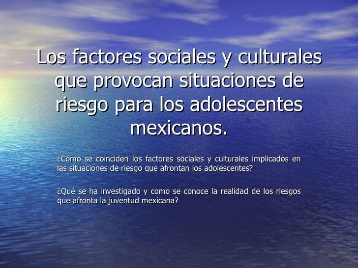 Los factores sociales y culturales que provocan situaciones de riesgo para los adolescentes mexicanos. ¿Cómo se coinciden ...