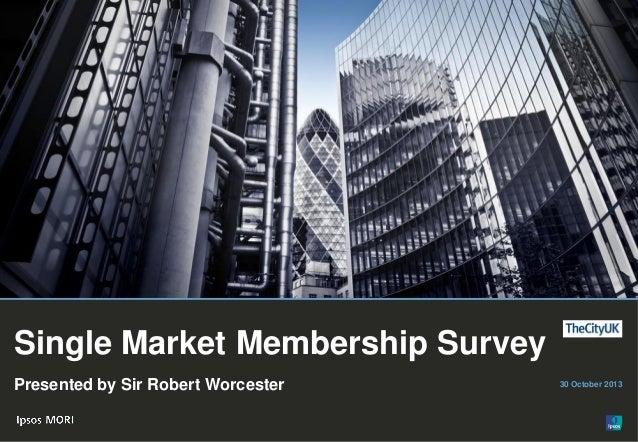 1  Single Market Membership Survey Presented by Sir Robert Worcester  © Ipsos MORI  30 October 2013
