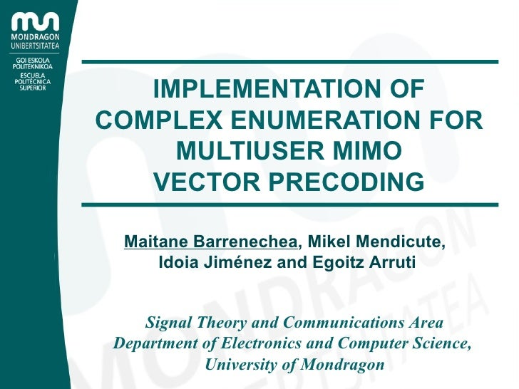 IMPLEMENTATION OF COMPLEX ENUMERATION FOR MULTIUSER MIMO VECTOR PRECODING Signal Theory and Communications Area Department...