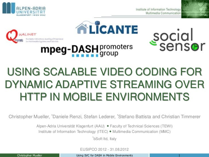 USING SCALABLE VIDEO CODING FORDYNAMIC ADAPTIVE STREAMING OVER  HTTP IN MOBILE ENVIRONMENTSChristopher Mueller, *Daniele R...