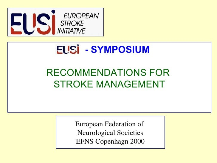 - SYMPOSIUM RECOMMENDATIONS FOR  STROKE MANAGEMENT European Federation of  Neurological Societies EFNS Copenhagn 2000