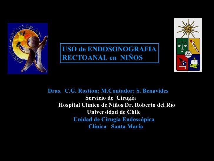 Dras.  C.G. Rostion; M.Contador; S. Benavides  Servicio de  Cirugía Hospital Clínico de Niños Dr. Roberto del Río Universi...