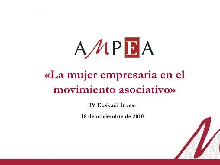 «La mujer empresaria en el movimiento asociativo» IV Euskadi Invest 18 de noviembre de 2010