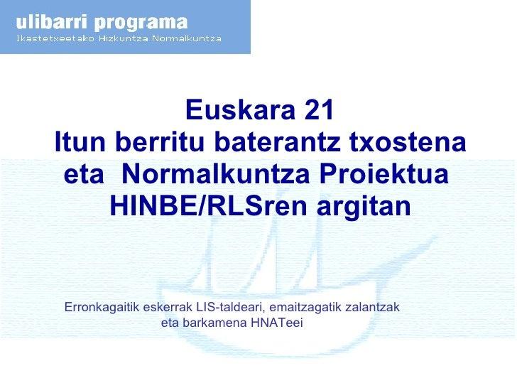 Euskara 21 Itun berritu baterantz txostena eta  Normalkuntza Proiektua  HINBE/RLSren argitan Erronkagaitik eskerrak LIS-ta...
