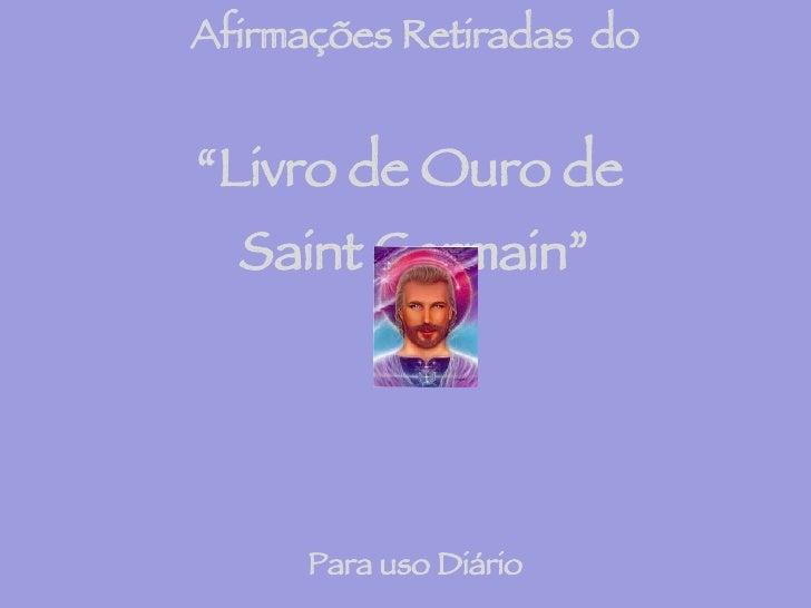 """Afirmações Retiradas  do """" Livro de Ouro de  Saint Germain"""" Para uso Diário (Procure repetir mentalmente 3 vezes cada afir..."""