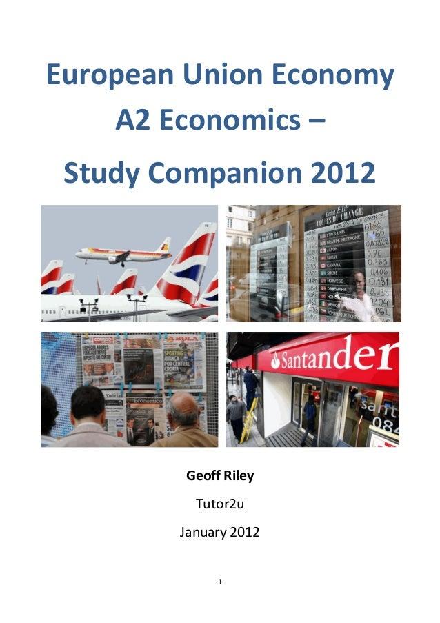1European Union EconomyA2 Economics –Study Companion 2012Geoff RileyTutor2uJanuary 2012