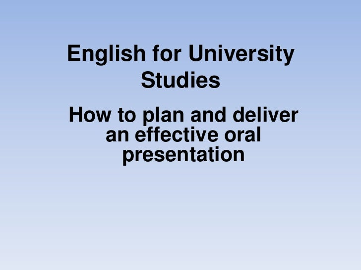 English for University       StudiesHow to plan and deliver   an effective oral     presentation