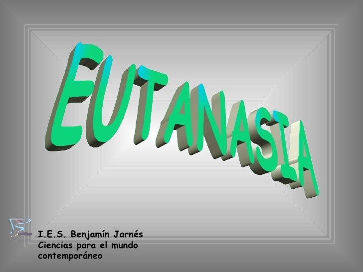 EUTANASIA I.E.S. Benjamín Jarnés Ciencias para el mundo contemporáneo