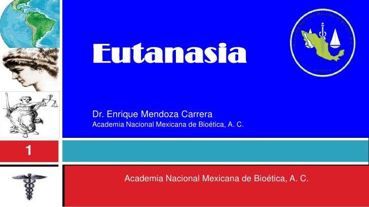 1    Eutanasia    Dr. Enrique Mendoza Carrera    Academia Nacional Mexicana de Bioética, A. C.1             Academia Nacio...
