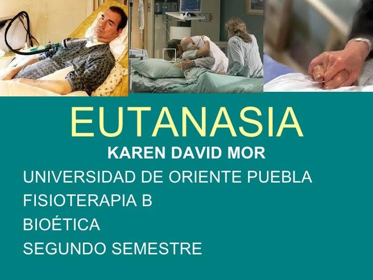 EUTANASIA         KAREN DAVID MORUNIVERSIDAD DE ORIENTE PUEBLAFISIOTERAPIA BBIOÉTICASEGUNDO SEMESTRE