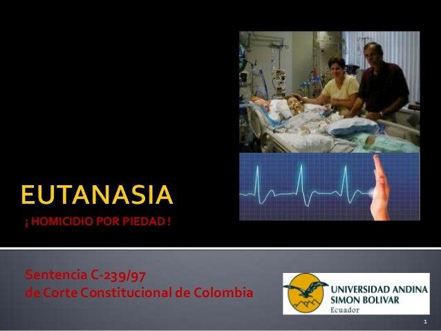 Sentencia C-239/97de Corte Constitucional de Colombia1¡ HOMICIDIO POR PIEDAD !