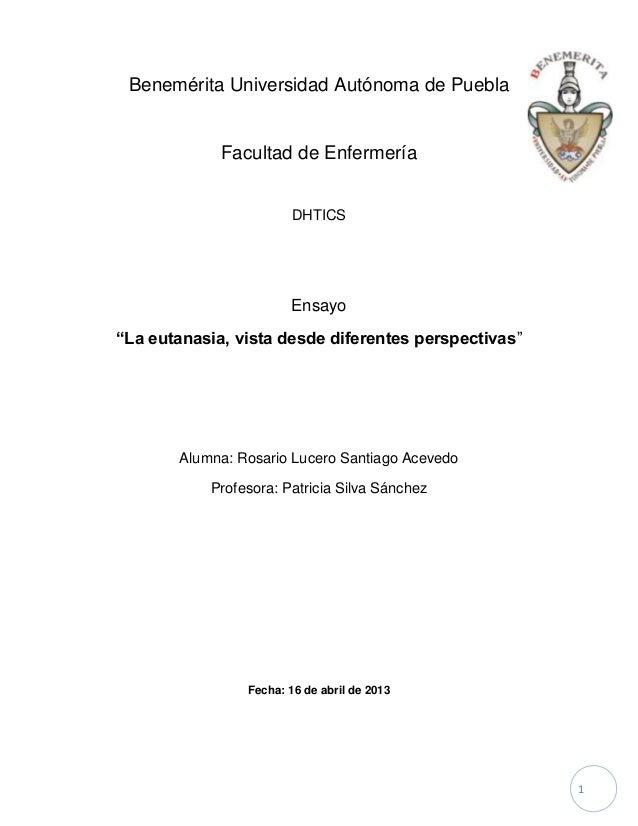 """1Benemérita Universidad Autónoma de PueblaFacultad de EnfermeríaDHTICSEnsayo""""La eutanasia, vista desde diferentes perspect..."""